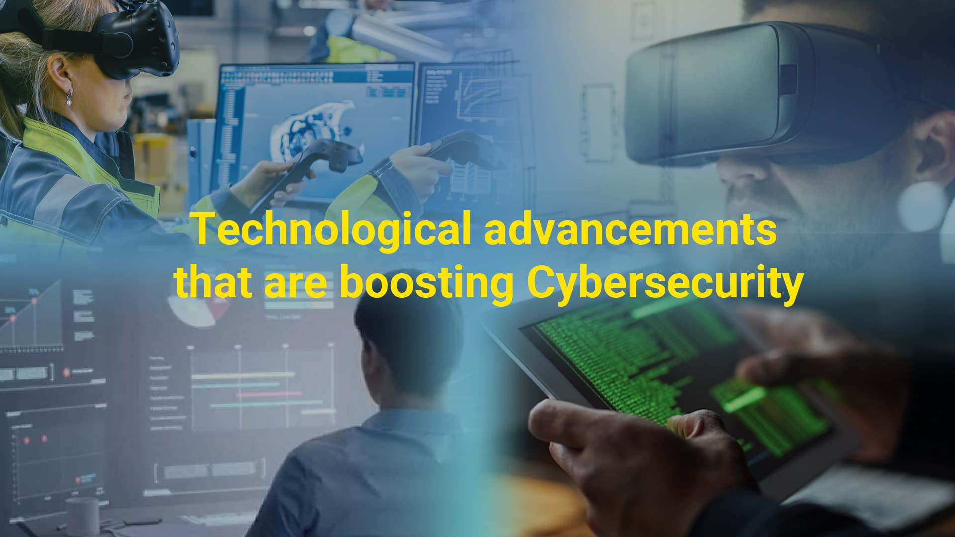 Technological advancements that are boosting Cybersecurity