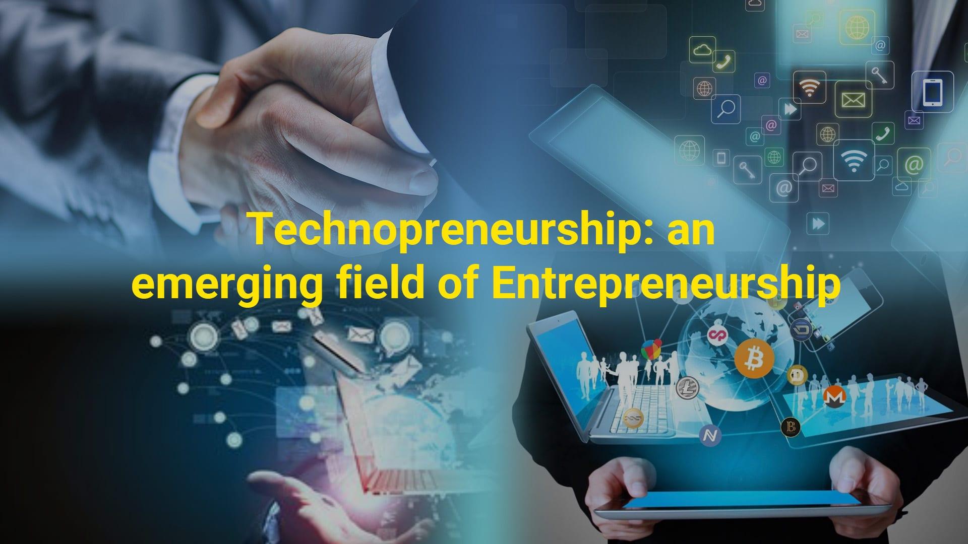 Technopreneurship: an emerging field of Entrepreneurship
