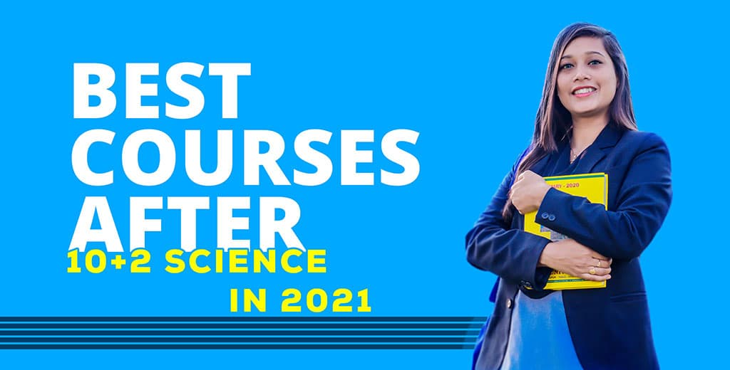 Best Courses after 10+2 Science in 2021