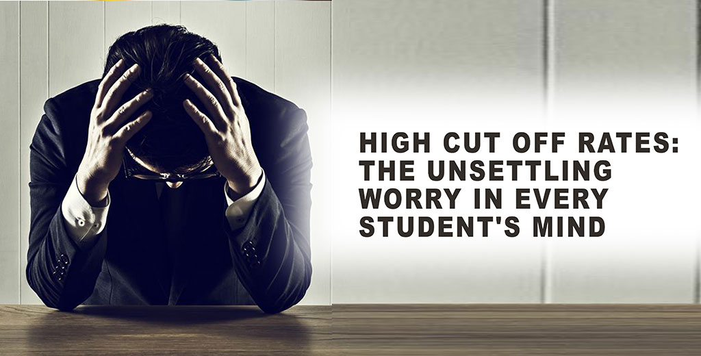 High Cut off Rates: the Unsettling Worry in Every Student's Mind