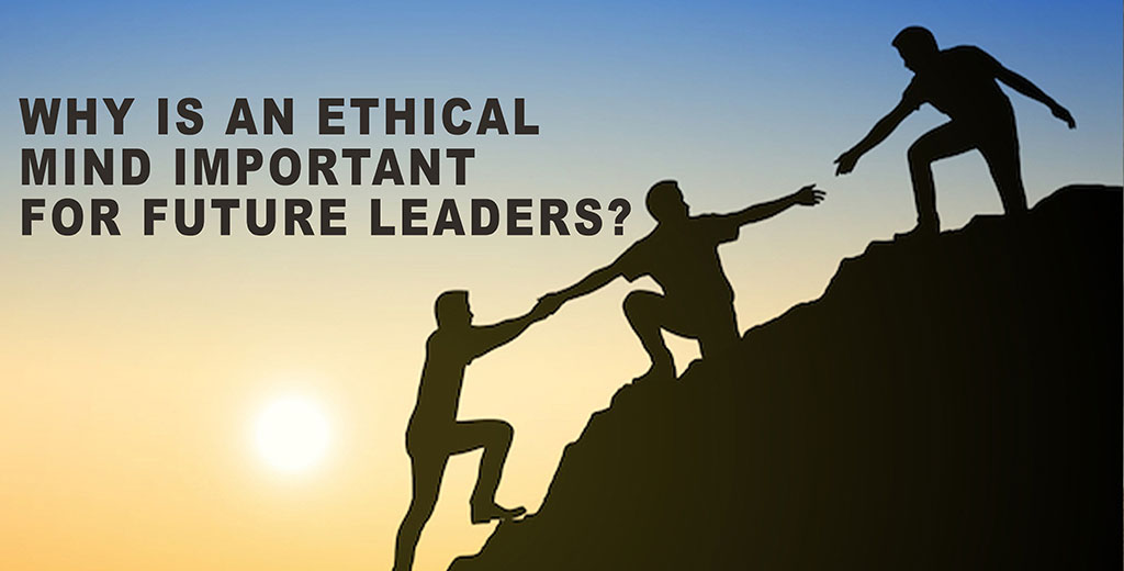 Why is an Ethical Mind Important for Future Leaders?